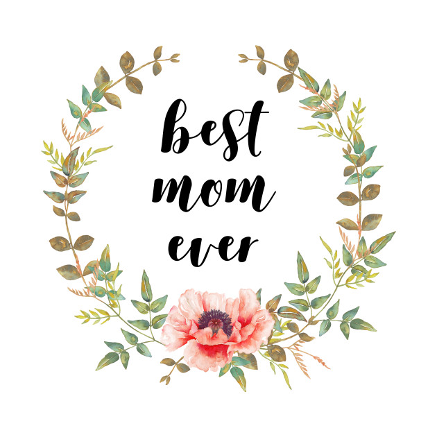 Best Mum In The World Quotes: Best Mom Ever - Mom - T-Shirt