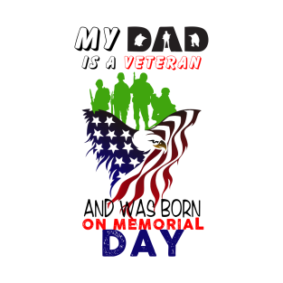 d12e8fb2 My Dad Is A Veteran And Wasmemorial Born On Memorial Day T Shirt T-Shirt
