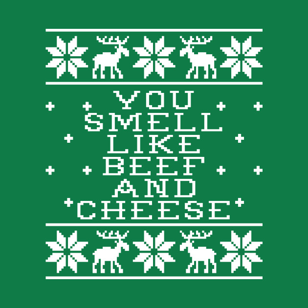 You Smell Like Beef And Cheese Elf Movie Quote Ugly Christmas