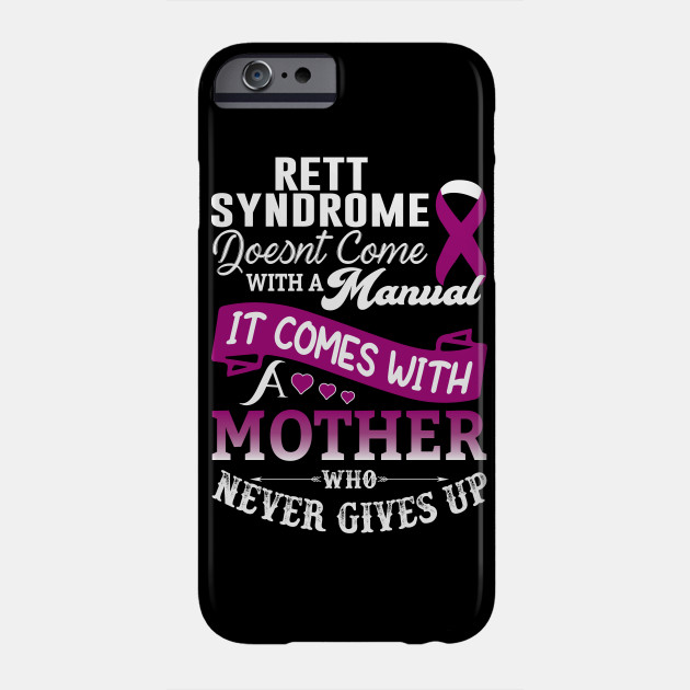 Rett Syndrome Doesn't Come With A Manual It Comes With a Mother Who Never Gives up Rett Syndrome Awareness Phone Case