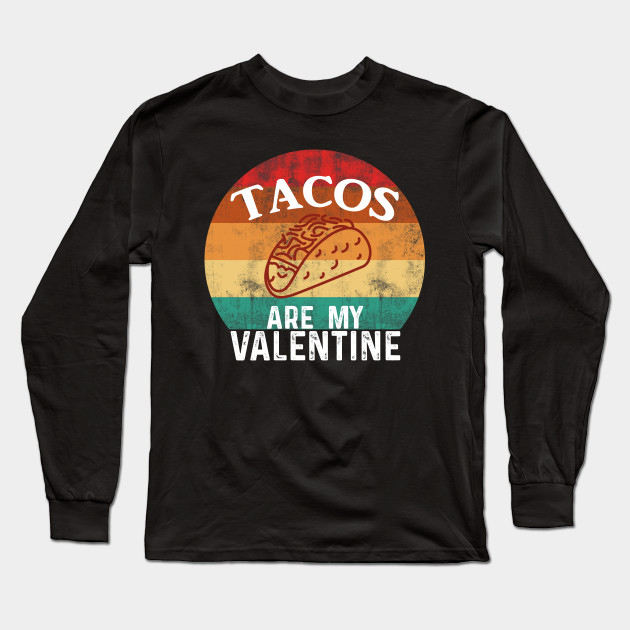 Tacos are my valentine Long Sleeve T-Shirt