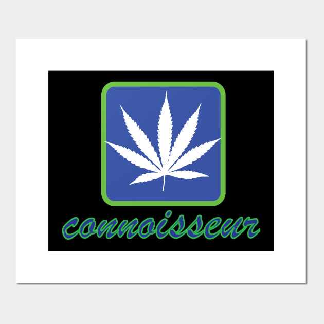 Cannabis Connoisseur Cannabis Sativa Posters And Art Prints Teepublic