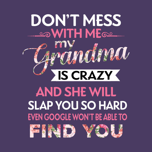 Don\'t Mess With Me My Grandma Is Crazy