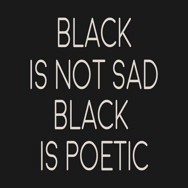 black is not sad - black is poetic
