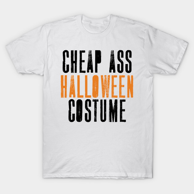 378a3feccf48 Cheap Ass Halloween' Funny Cheap Ass Halloween - Halloween - T-Shirt ...