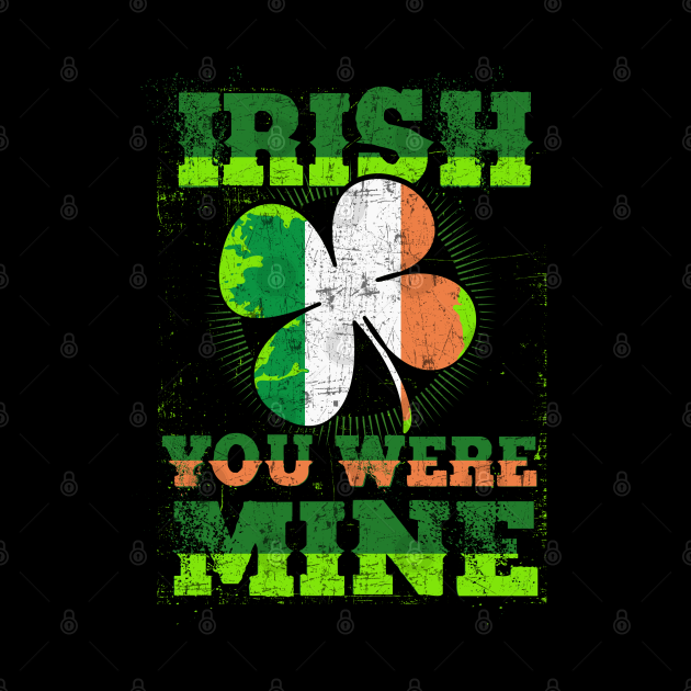 funny irish quotes  IRISH YOU WERE MINE