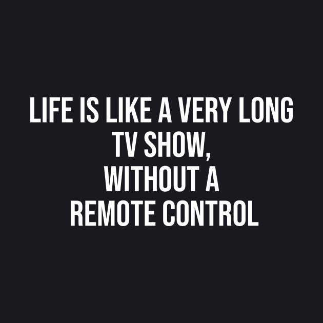 LIFE IS LIKE A TV SHOW