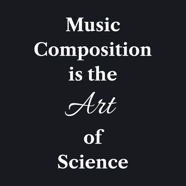Music Composition is the Art of Science #marchforscience