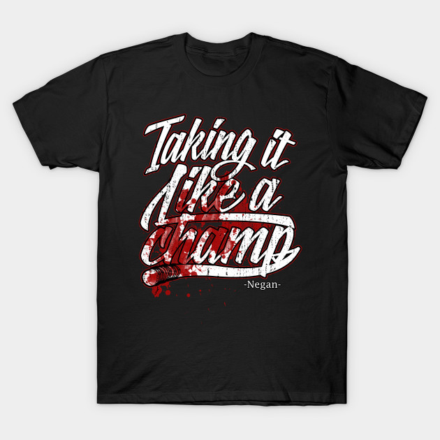1d3410ef6a50 Taking It Like A Champ - NEGAN- Negan Lucille - T-Shirt | TeePublic