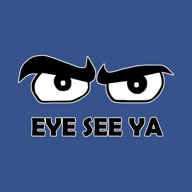 Eye See Ya