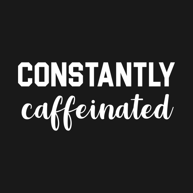 Constantly Caffeinated