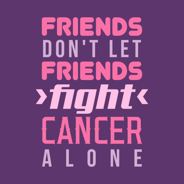 Download Friends Fight Cancer - Cancer - T-Shirt | TeePublic