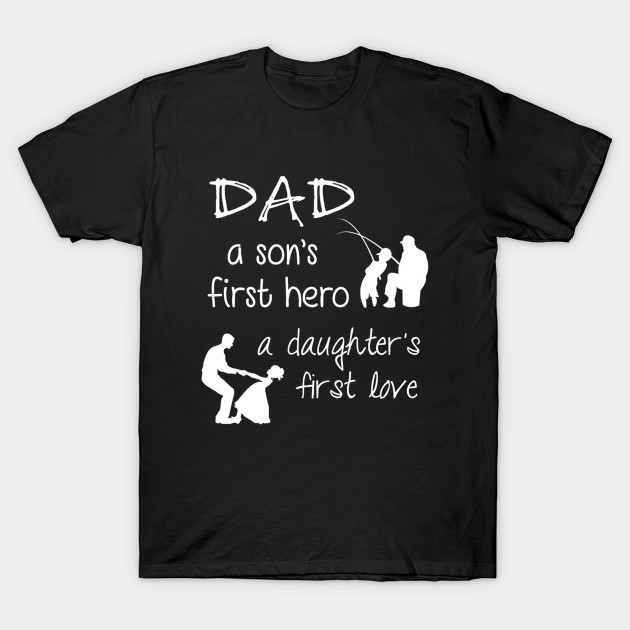 3d1d5277 Daddy a Son's First Hero a Daughter's First Love TShirt - Daddy A ...