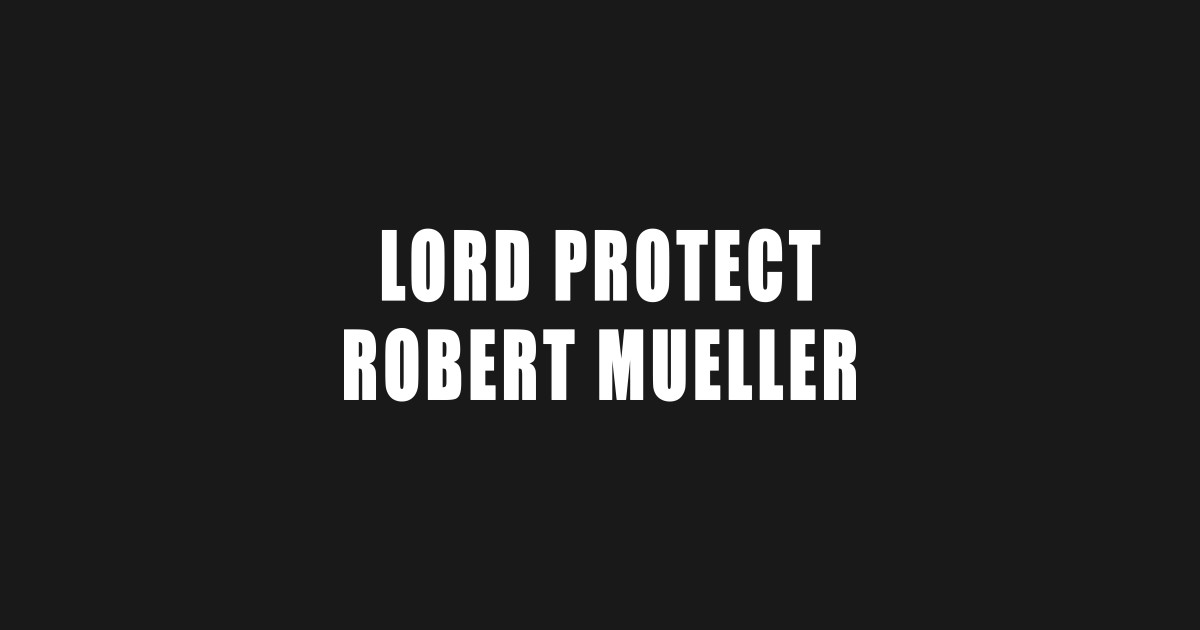 Lord Protect Robert Mueller God Protect Robert Mueller T Shirt