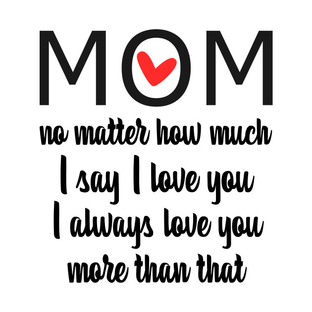 I Love You Mom More Than That Gift For Mom Gift For Mom T