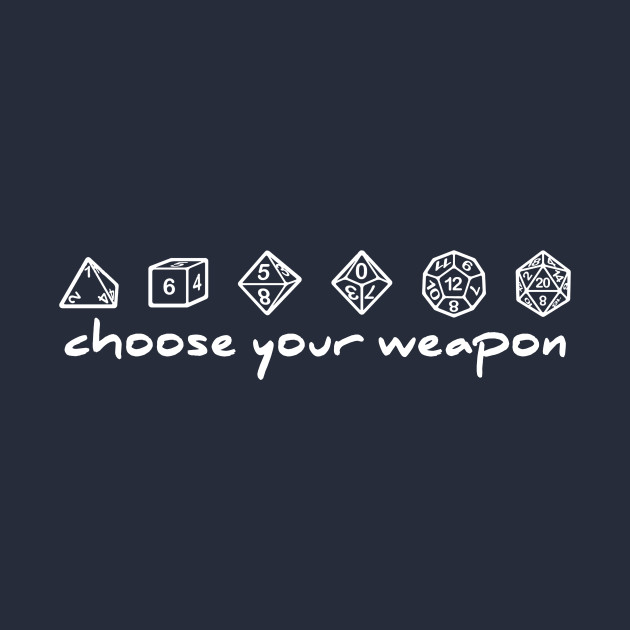 67eb5868 Choose your Weapon - Dungeons And Dragons - T-Shirt | TeePublic