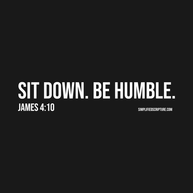Sit Down. Be Humble. (James 4:10)