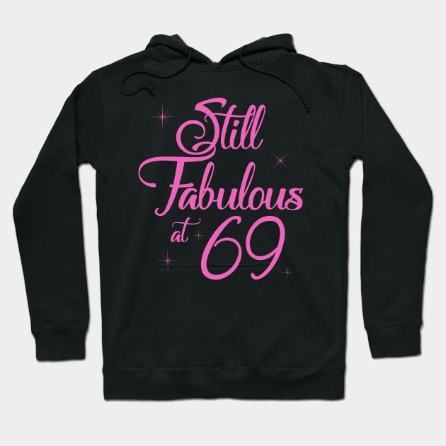 Vintage Still Sexy And Fabulous At 69 Year Old Funny 69th Birthday Gift Hoodie
