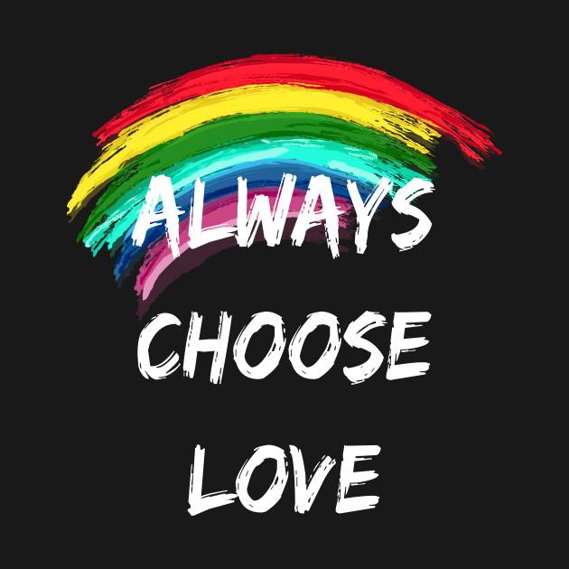 825c27e7af ... T-Shirt. New!Back Print. LGBTQ Gay Pride Gift Always Choose Love Pride  Month Rainbow LGBTQ Gay Pride Gift Always Choose Love Pride Month Rainbow