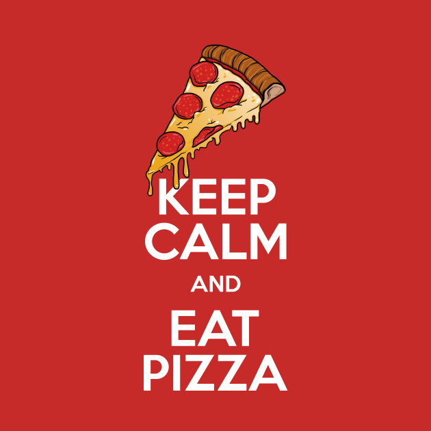 keep calm and eat pizza keep calm t shirt teepublic