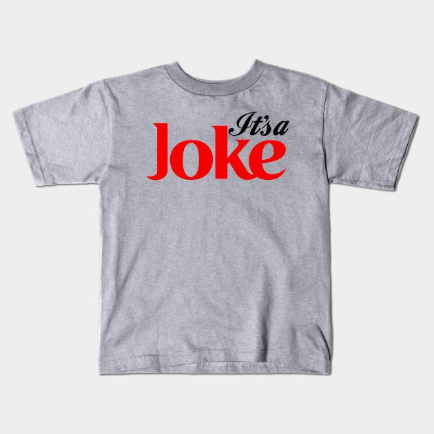 1ec4d3e9 It's A Joke - Coca Cola Parody - Kids T-Shirt   TeePublic