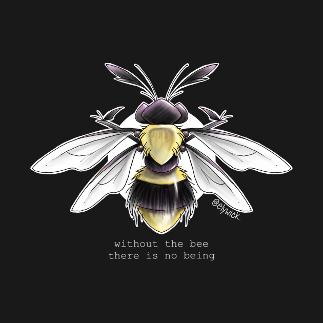 without the bee there is no being