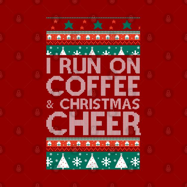 I Run On Coffee & Christmas Cheer - Coffee & Christmas - WHITE