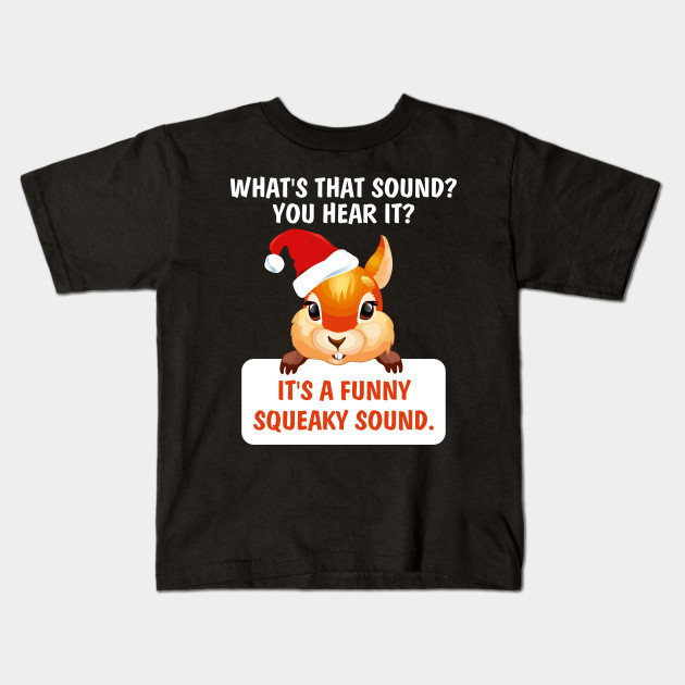 6ad4b42dc6 What's That Sound A Funny Squeaky Sound Cute Christmas Squirrel T-Shirt  Kids T-Shirt