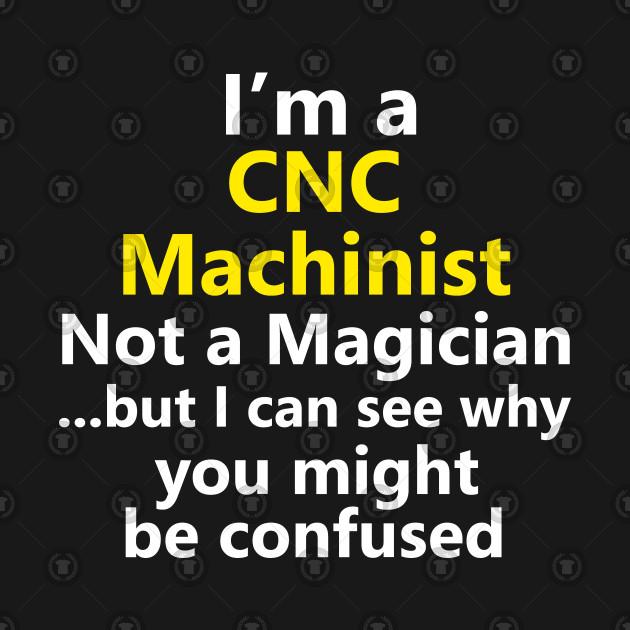 Funny CNC Machinist Job Computer Operator Programmer Machine Gift