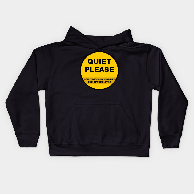 quiet please library sign signs kids hoodie teepublic
