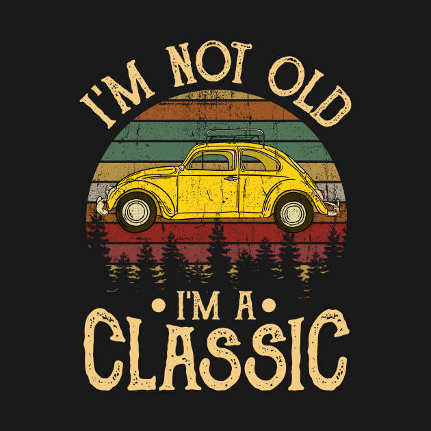 I Am Not Old A Classic Retro Vintage Car Shirt Lover Gift Style