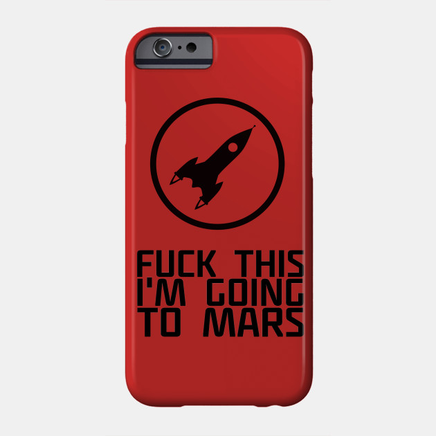 Fuck This I'm Going to Mars Geek Space Humor Quote
