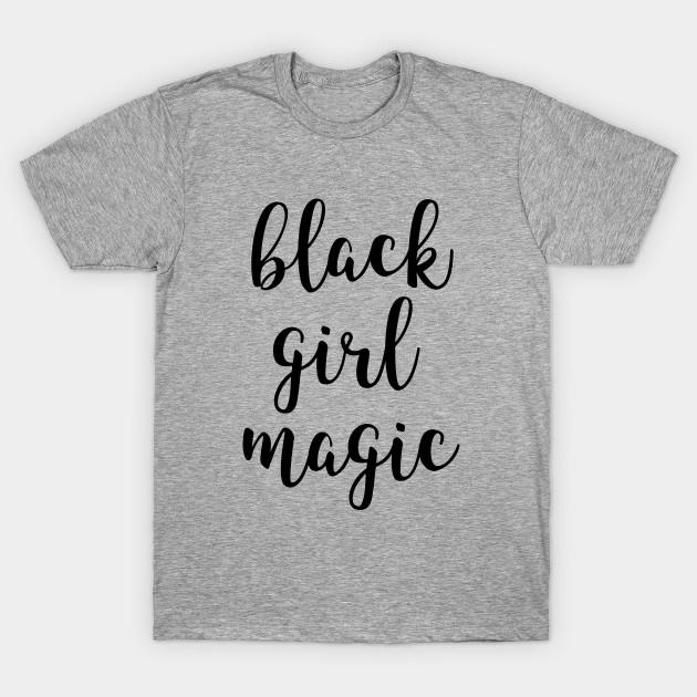 256fedf1c Black Girl Magic - Black Girl Magic - T-Shirt   TeePublic