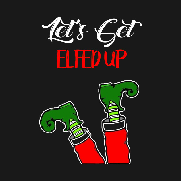 Lets Get Elfed Up Christmas Party T Shirt Christmas Kids Long