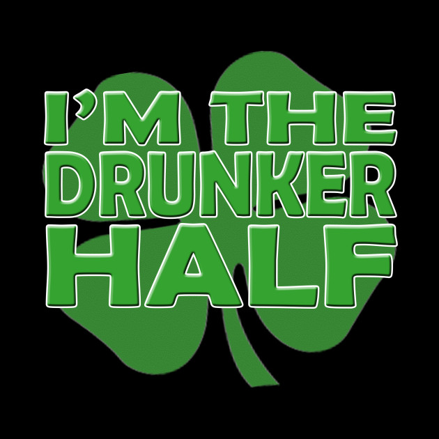 I'm The Drunker Half St Patricks Day Shirt