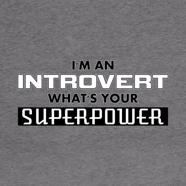 I'm an Introvert - What's Your SUPERPOWER