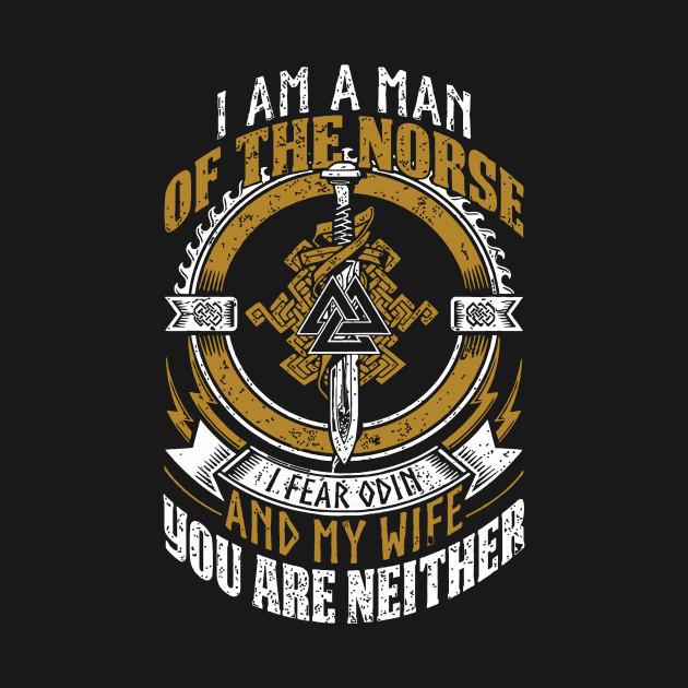 I'm a man of the norse I fear odin and my wife