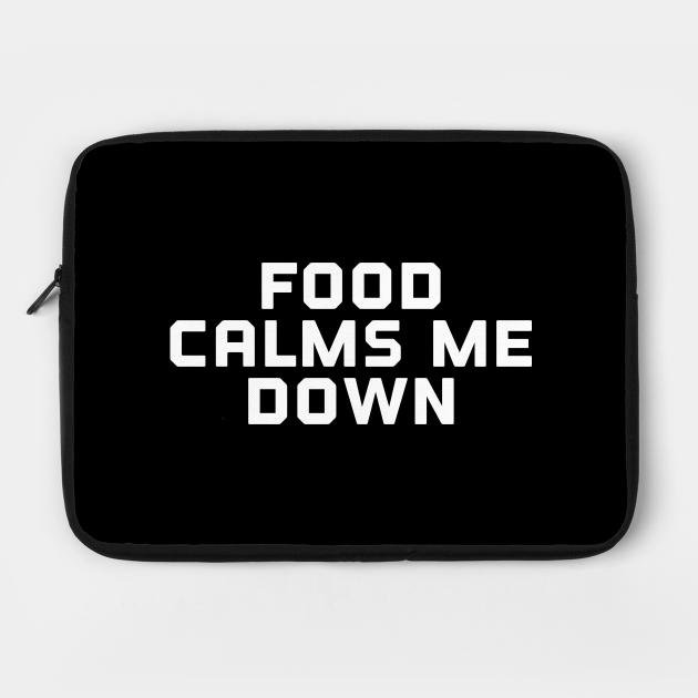 Food Calms Me D io wn