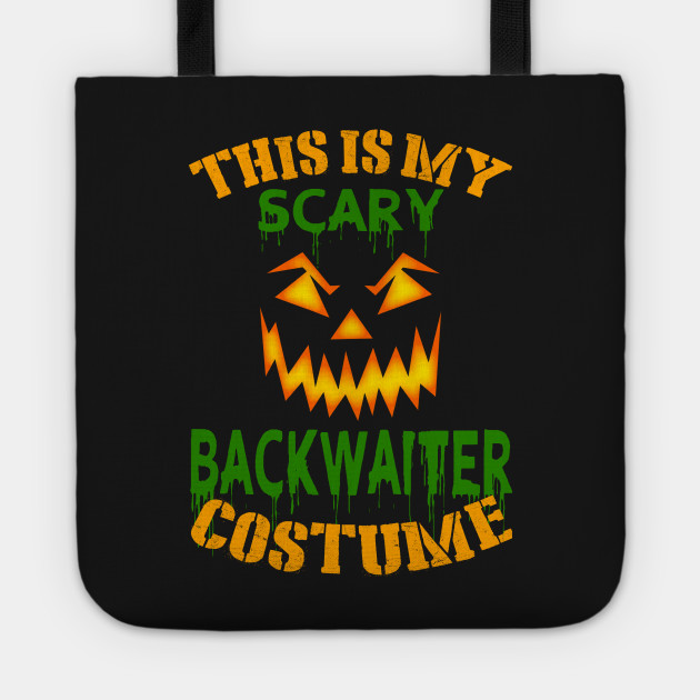This Is My Scary Backwaiter Costume