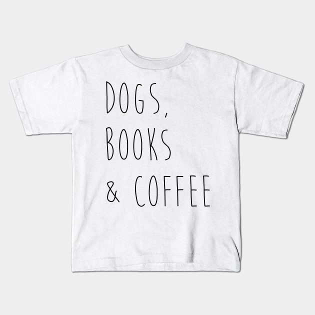 dogs books coffee dog lover kids t shirt teepublic
