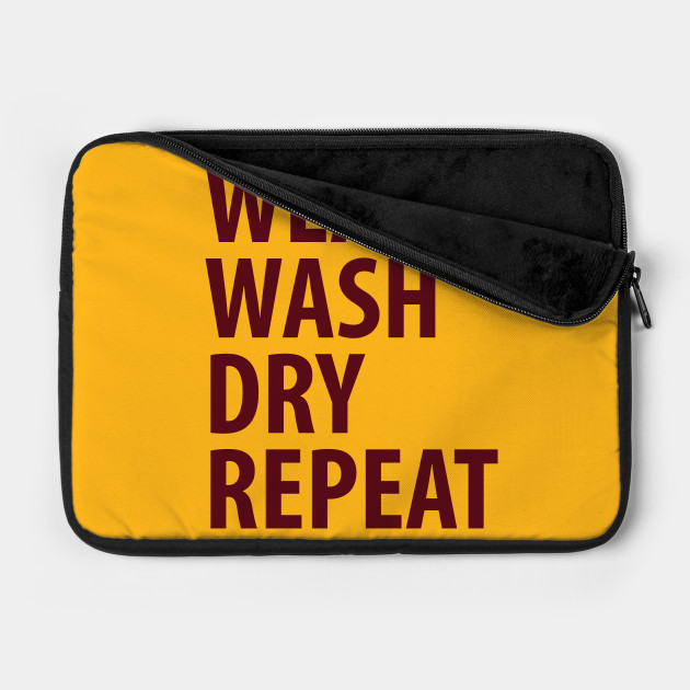 Wear Wash Dry Repeat