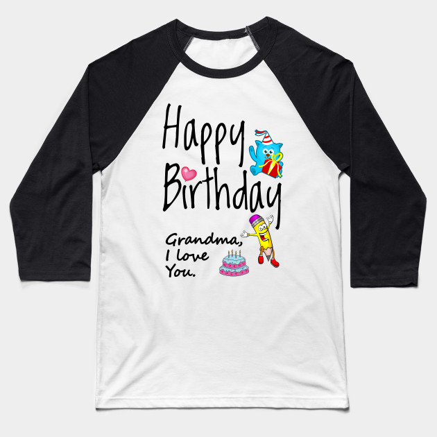 Happy Birthday Grandma I Love You Baseball T Shirt