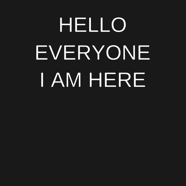 hello friends i am here