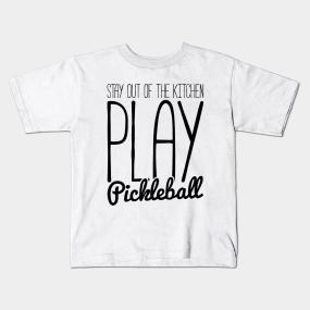 e74798829f stay out of the kitchen, play pickleball funny t-shirt Kids T-Shirt