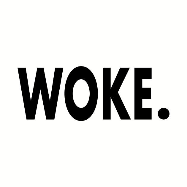 Woke.