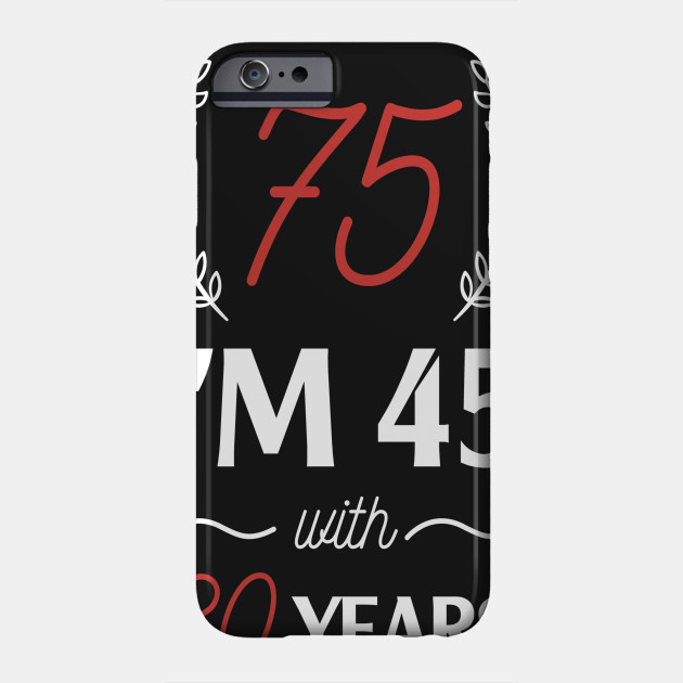 Im Not 75 45 With 30 Years Experience Phone Case