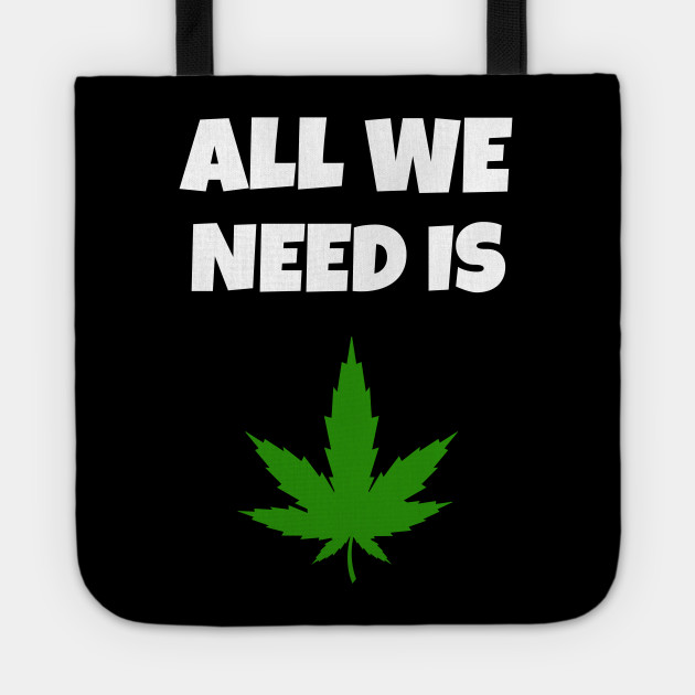 All we need is Weed