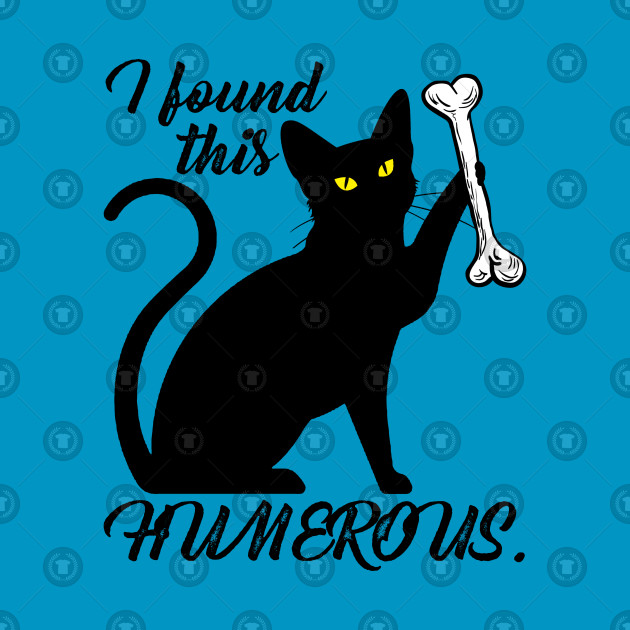 e292c2ba I Found This Humerus Cats Humorous Shirt - I Found This Humerus Cats ...