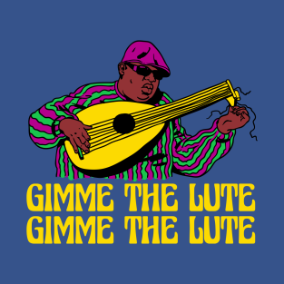 Gimme the lute t-shirts