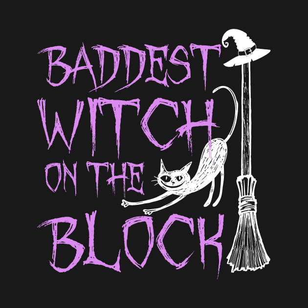 3cf3e323 Baddest Witch On The Block Shirt Halloween Witch T Shirts - Baddest ...